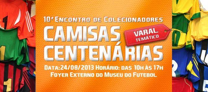 Uniformes centenários. Tema do 10º Encontro de Colecionadores de Camisas deFutebol.